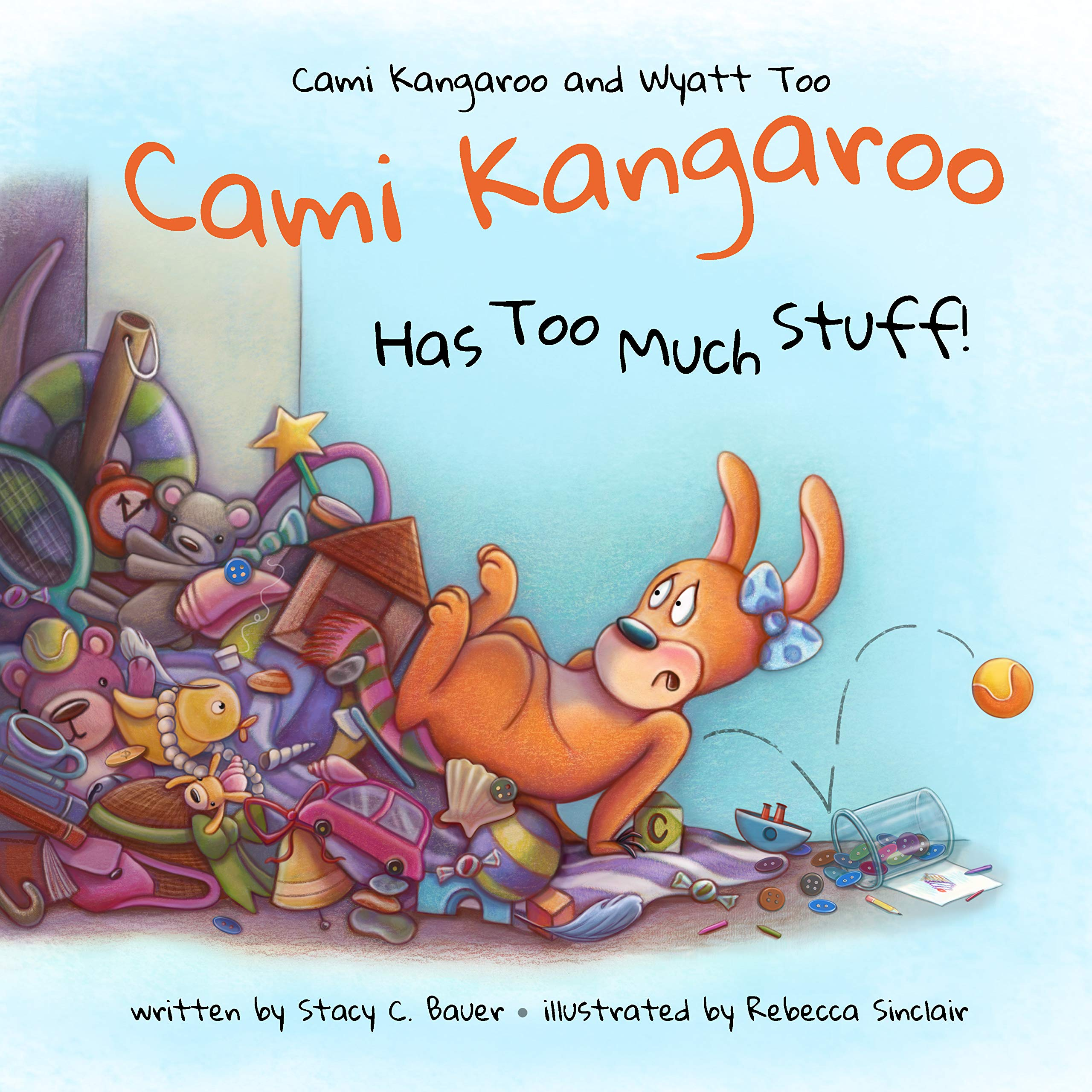 Cami Kangaroo Has Too Much Stuff by Stacy Bauer